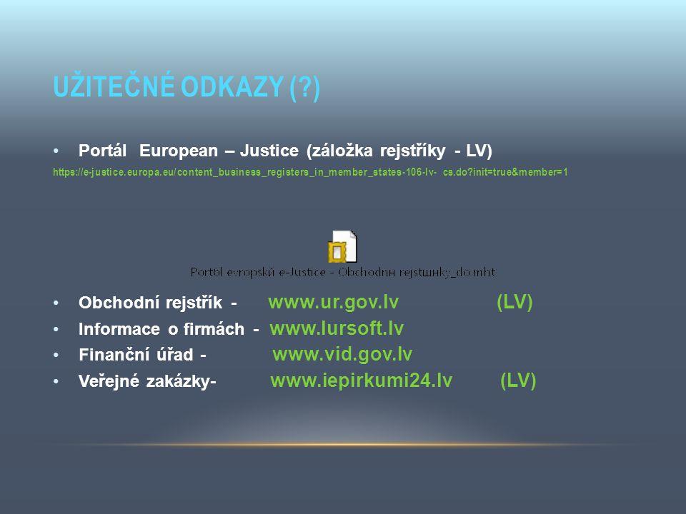 UŽITEČNÉ ODKAZY (?) Portál European – Justice (záložka rejstříky - LV) https://e-justice.europa.eu/content_business_registers_in_member_states-106-lv-