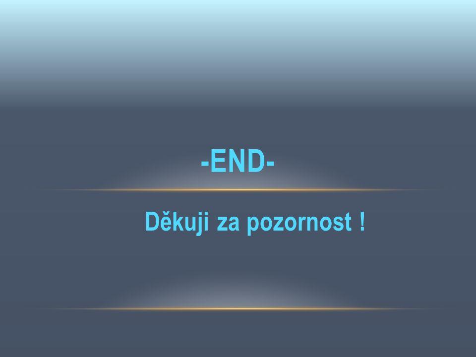 Děkuji za pozornost ! -END-
