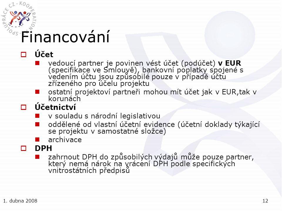 1. dubna 200812 Financování  Účet vedoucí partner je povinen vést účet (podúčet) v EUR (specifikace ve Smlouvě), bankovní poplatky spojené s vedením