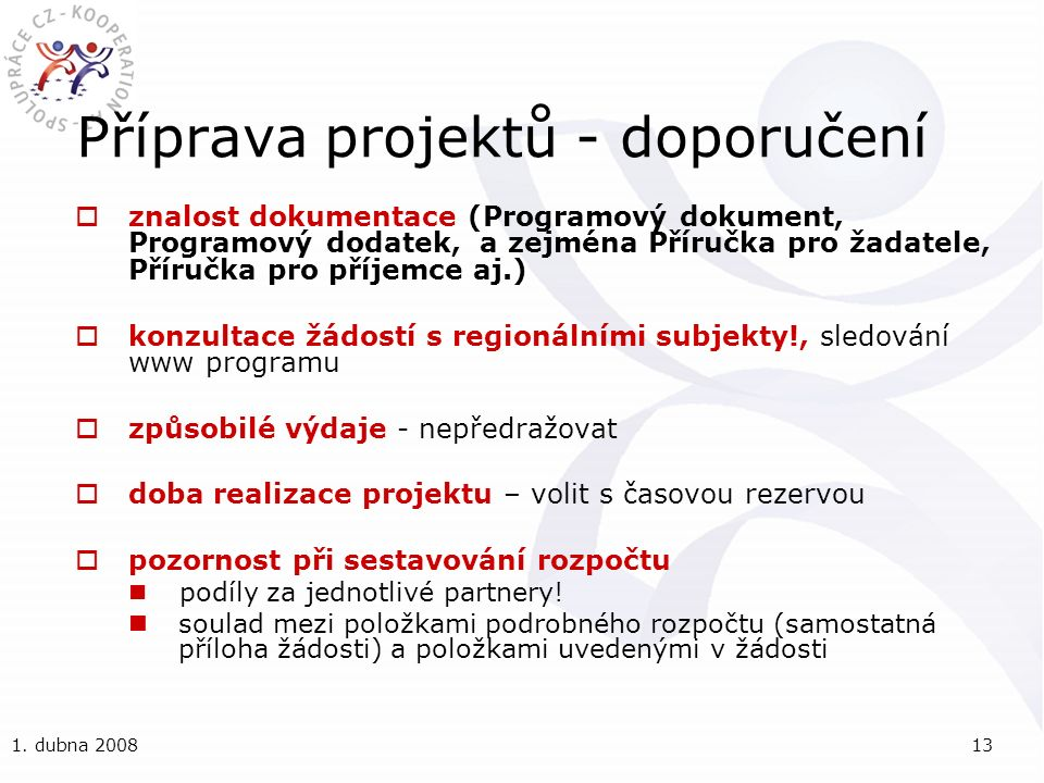 1. dubna 200813 Příprava projektů - doporučení  znalost dokumentace (Programový dokument, Programový dodatek, a zejména Příručka pro žadatele, Příruč
