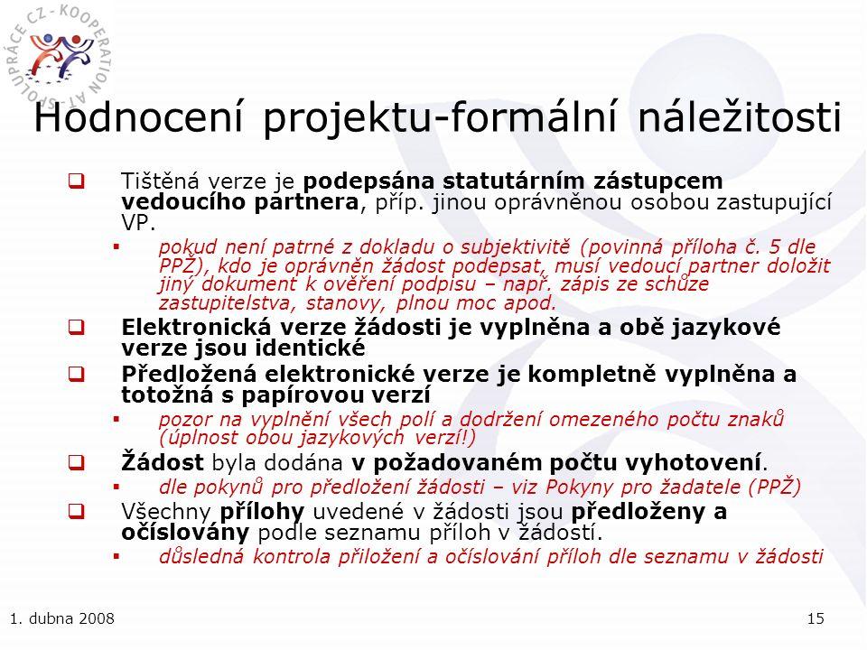 1. dubna 200815 Hodnocení projektu-formální náležitosti  Tištěná verze je podepsána statutárním zástupcem vedoucího partnera, příp. jinou oprávněnou
