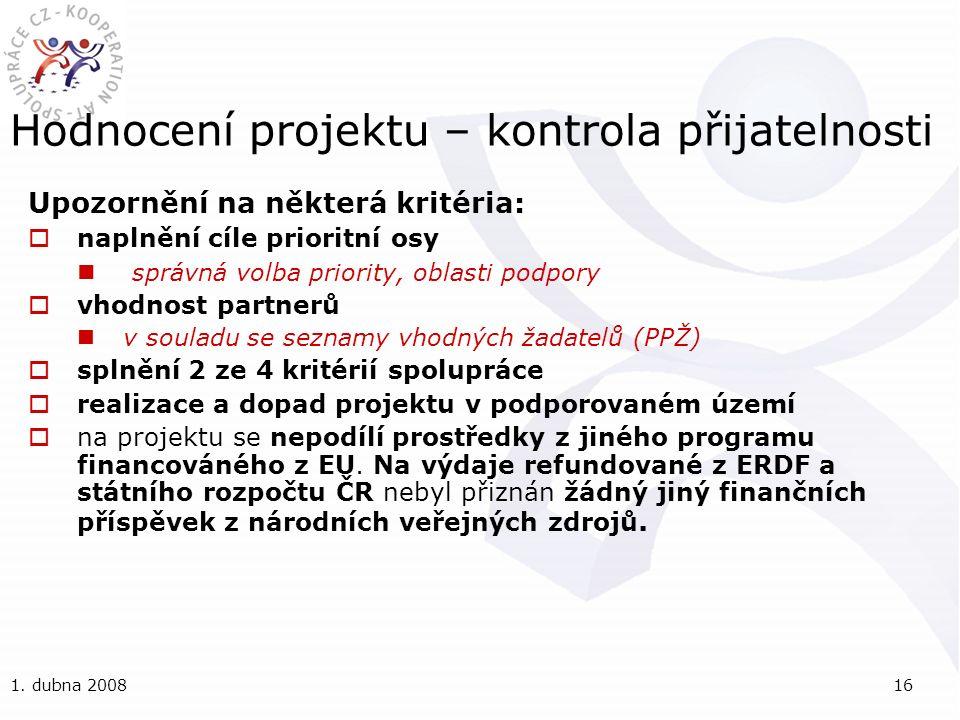 1. dubna 200816 Hodnocení projektu – kontrola přijatelnosti Upozornění na některá kritéria:  naplnění cíle prioritní osy správná volba priority, obla