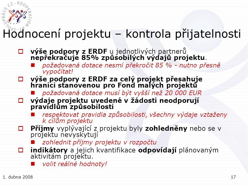 1. dubna 200817 Hodnocení projektu – kontrola přijatelnosti  výše podpory z ERDF u jednotlivých partnerů nepřekračuje 85% způsobilých výdajů projektu