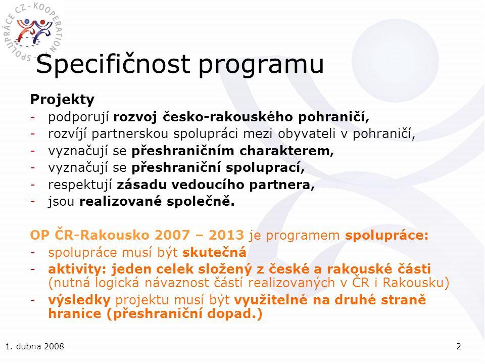 1. dubna 20082 Specifičnost programu Projekty -podporují rozvoj česko-rakouského pohraničí, -rozvíjí partnerskou spolupráci mezi obyvateli v pohraničí