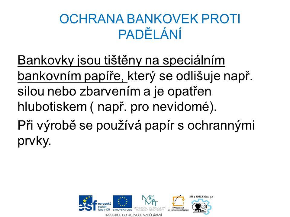 OCHRANA BANKOVEK PROTI PADĚLÁNÍ Bankovky jsou tištěny na speciálním bankovním papíře, který se odlišuje např. silou nebo zbarvením a je opatřen hlubot