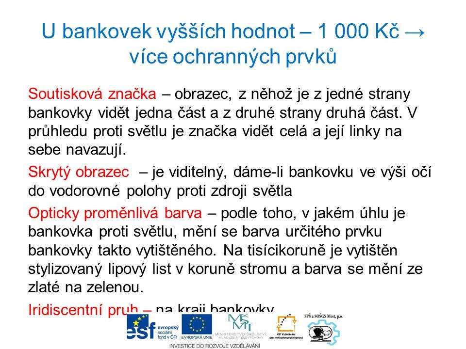 U bankovek vyšších hodnot – 1 000 Kč → více ochranných prvků Soutisková značka – obrazec, z něhož je z jedné strany bankovky vidět jedna část a z druh