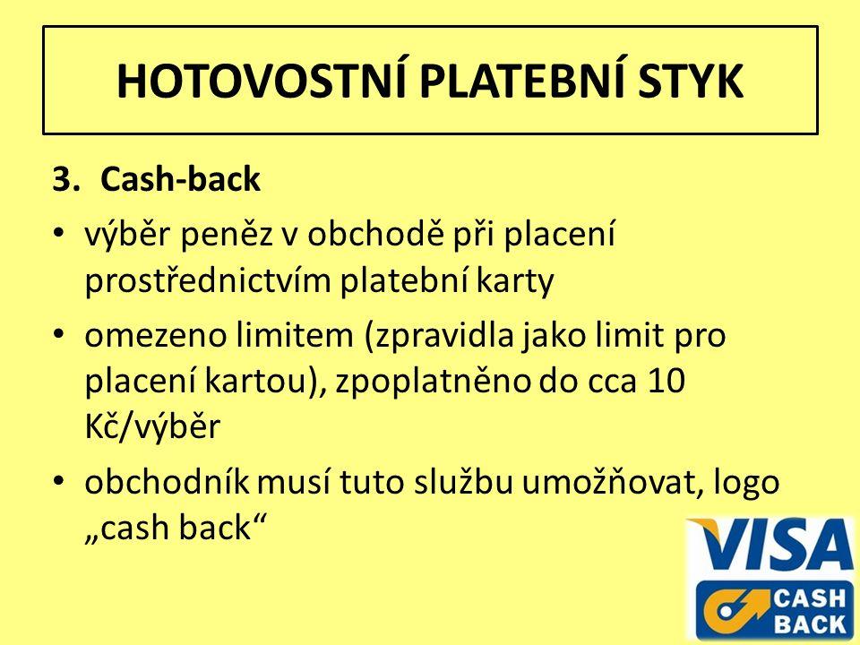 """HOTOVOSTNÍ PLATEBNÍ STYK 3.Cash-back výběr peněz v obchodě při placení prostřednictvím platební karty omezeno limitem (zpravidla jako limit pro placení kartou), zpoplatněno do cca 10 Kč/výběr obchodník musí tuto službu umožňovat, logo """"cash back"""
