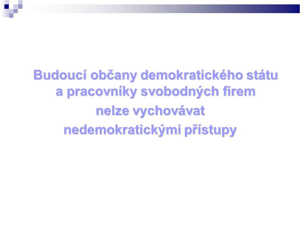Budoucí občany demokratického státu a pracovníky svobodných firem nelze vychovávat nedemokratickými přístupy