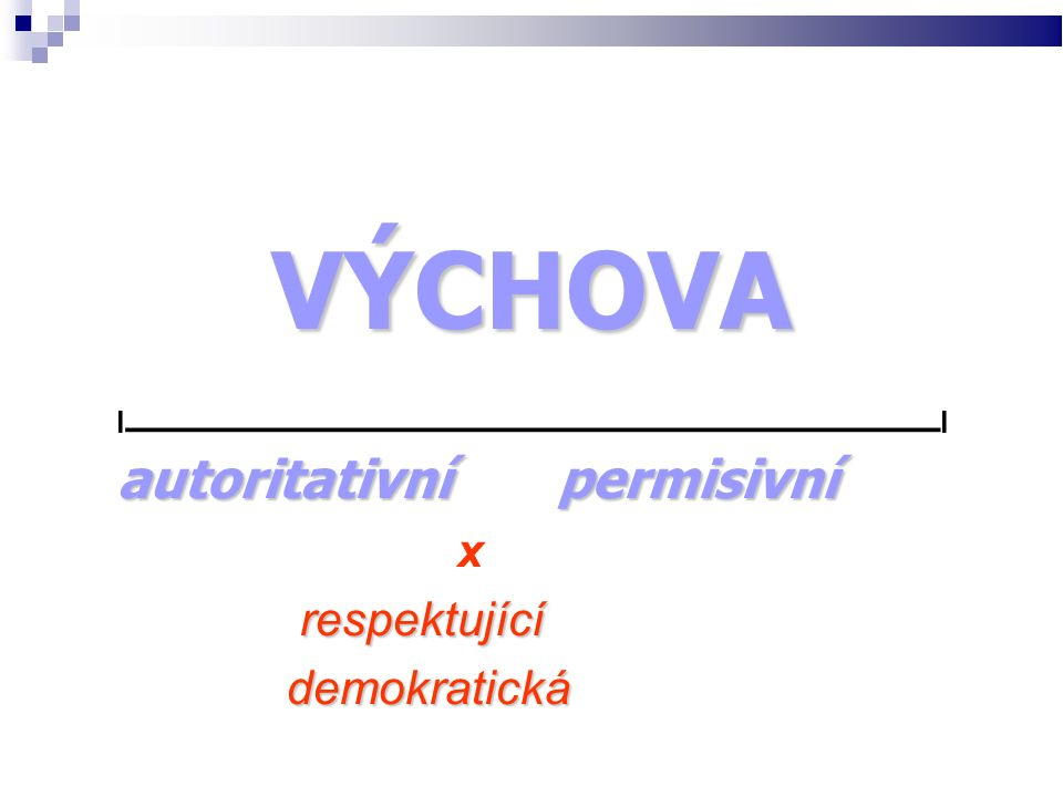 VÝCHOVA l ________________________________ l autoritativní permisivní x respektující respektující demokratická demokratická