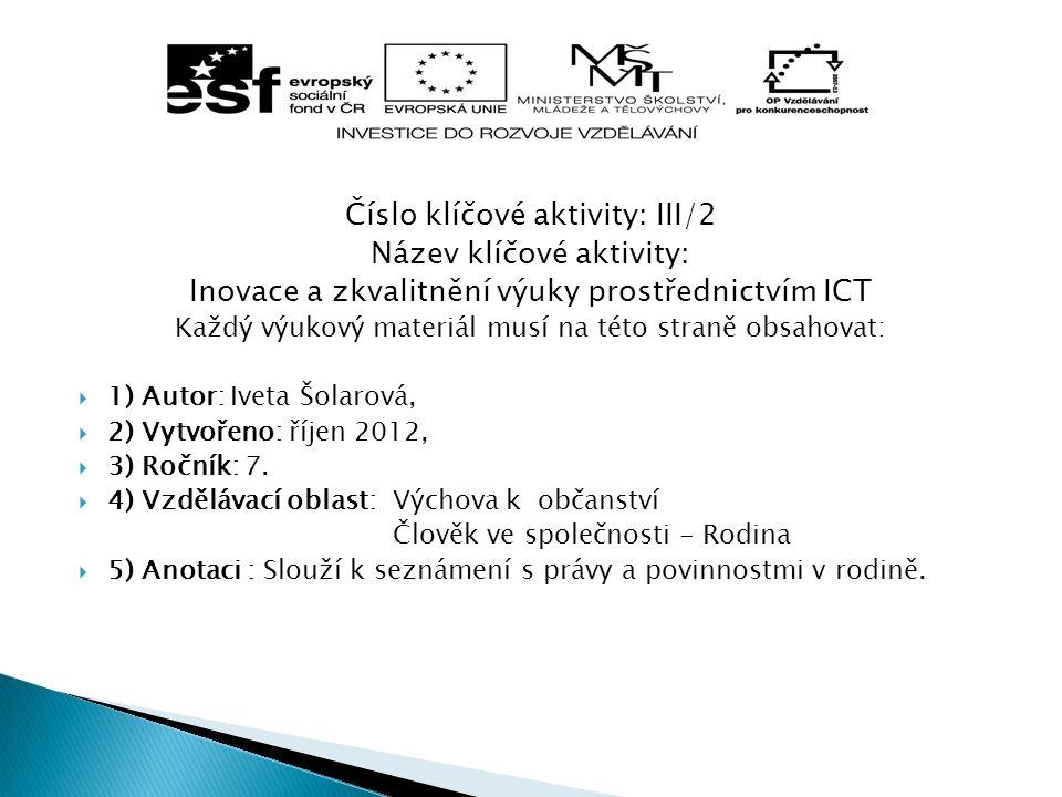 Číslo klíčové aktivity: III/2 Název klíčové aktivity: Inovace a zkvalitnění výuky prostřednictvím ICT Každý výukový materiál musí na této straně obsahovat:  1) Autor: Iveta Šolarová,  2) Vytvořeno: říjen 2012,  3) Ročník: 7.