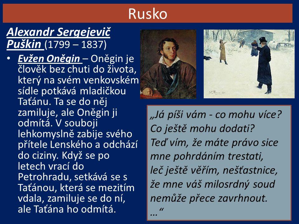 Rusko Alexandr Sergejevič Puškin (1799 – 1837) Evžen Oněgin – Oněgin je člověk bez chuti do života, který na svém venkovském sídle potkává mladičkou Taťánu.