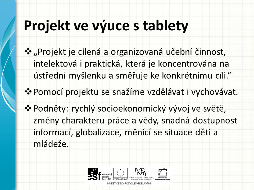 """Projekt ve výuce s tablety  """"Projekt je cílená a organizovaná učební činnost, intelektová i praktická, která je koncentrována na ústřední myšlenku a"""