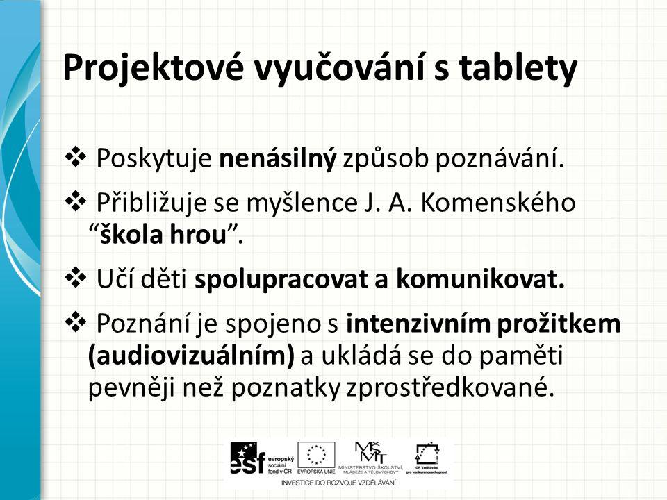 """Projektové vyučování s tablety  Poskytuje nenásilný způsob poznávání.  Přibližuje se myšlence J. A. Komenského """"škola hrou"""".  Učí děti spolupracova"""
