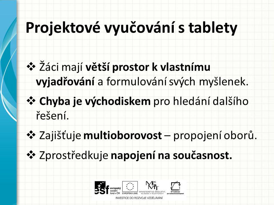 Projektové vyučování s tablety  Žáci mají větší prostor k vlastnímu vyjadřování a formulování svých myšlenek.  Chyba je východiskem pro hledání dalš