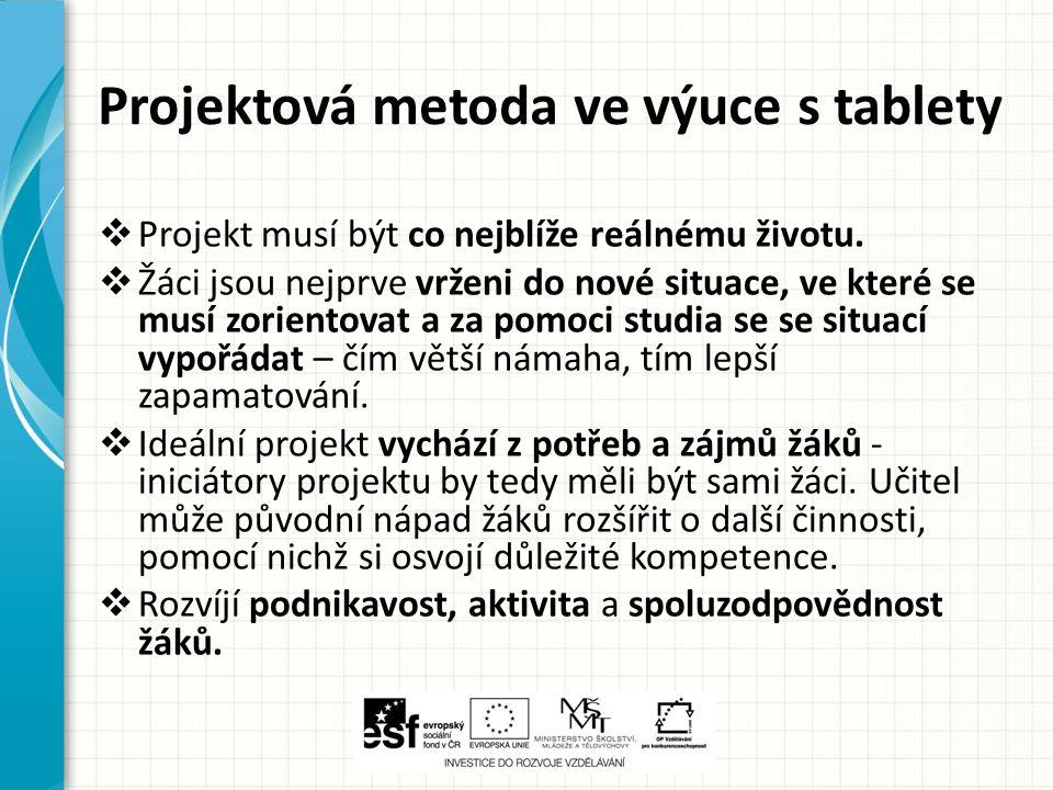Projektová metoda ve výuce s tablety  Projekt musí být co nejblíže reálnému životu.  Žáci jsou nejprve vrženi do nové situace, ve které se musí zori
