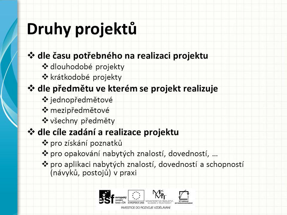 Druhy projektů  dle času potřebného na realizaci projektu  dlouhodobé projekty  krátkodobé projekty  dle předmětu ve kterém se projekt realizuje 