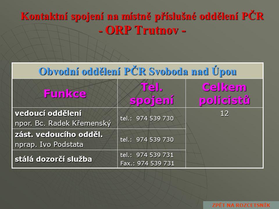 Kontaktní spojení na místně příslušné oddělení PČR - ORP Trutnov - Obvodní oddělení PČR Úpice Funkce Tel.