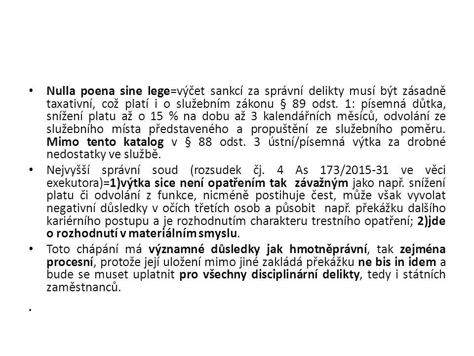 Nulla poena sine lege=výčet sankcí za správní delikty musí být zásadně taxativní, což platí i o služebním zákonu § 89 odst. 1: písemná důtka, snížení