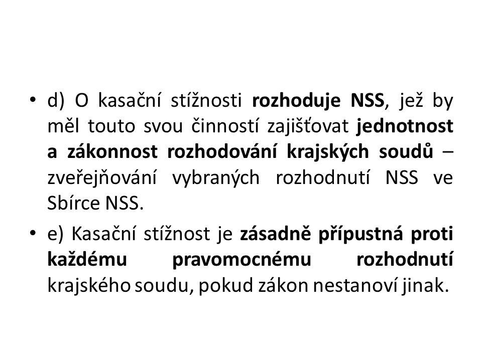 d) O kasační stížnosti rozhoduje NSS, jež by měl touto svou činností zajišťovat jednotnost a zákonnost rozhodování krajských soudů – zveřejňování vybraných rozhodnutí NSS ve Sbírce NSS.
