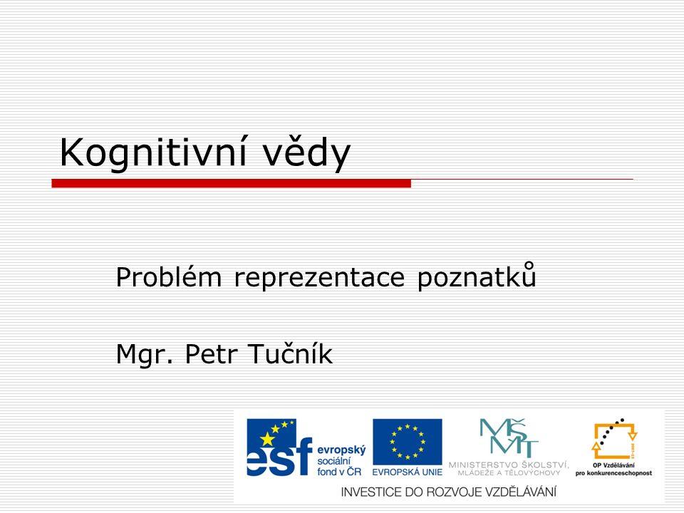 Kognitivní vědy Problém reprezentace poznatků Mgr. Petr Tučník
