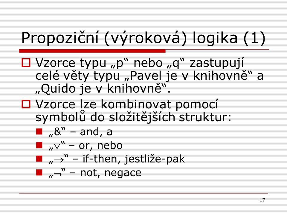 """17 Propoziční (výroková) logika (1)  Vzorce typu """"p nebo """"q zastupují celé věty typu """"Pavel je v knihovně a """"Quido je v knihovně ."""
