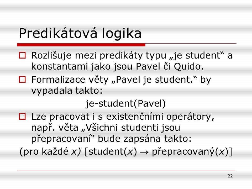 """22 Predikátová logika  Rozlišuje mezi predikáty typu """"je student a konstantami jako jsou Pavel či Quido."""