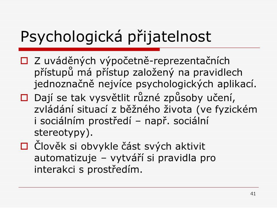 41 Psychologická přijatelnost  Z uváděných výpočetně-reprezentačních přístupů má přístup založený na pravidlech jednoznačně nejvíce psychologických aplikací.