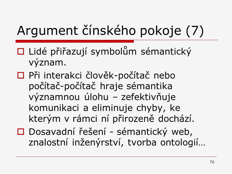 Argument čínského pokoje (7)  Lidé přiřazují symbolům sémantický význam.