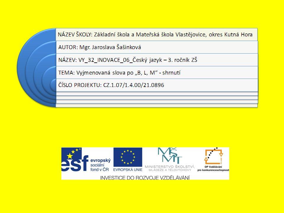 """Metodický list: Vyjmenovaná slova po """"B, L, M - shrnutí Jazykové vzdělávání Jazyk: český Věk: 3."""