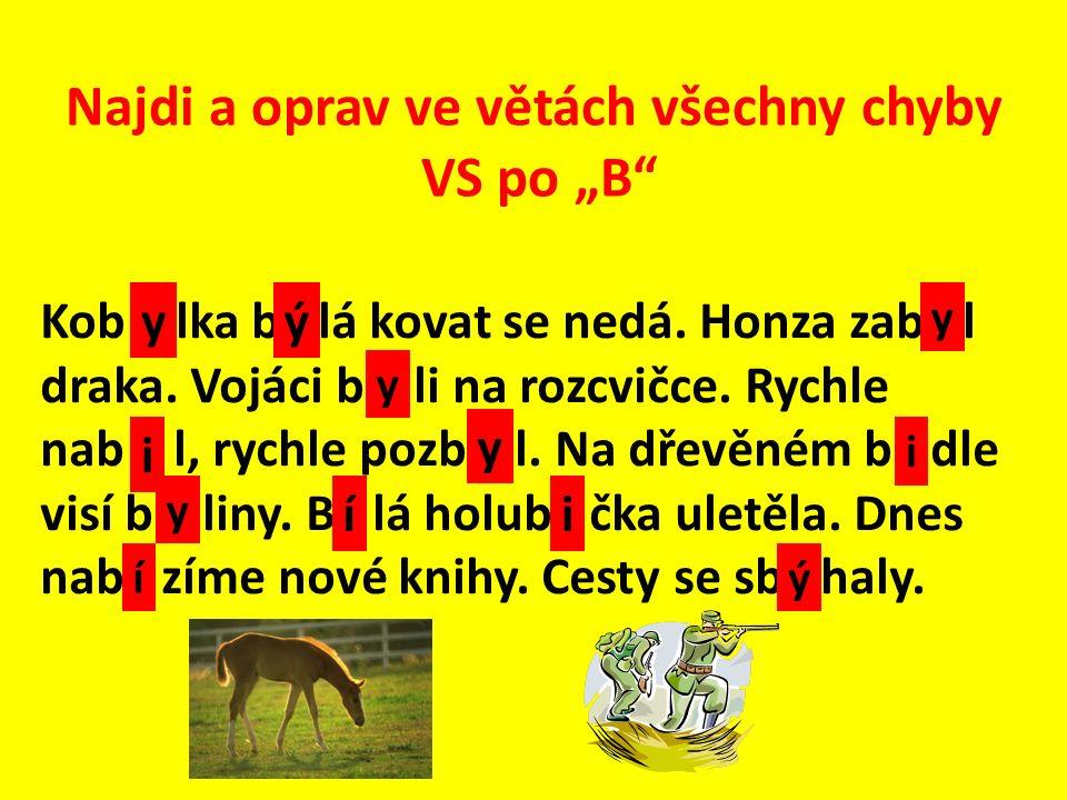 """Najdi a oprav ve větách všechny chyby VS po """"B Kob _ lka b _ lá kovat se nedá."""