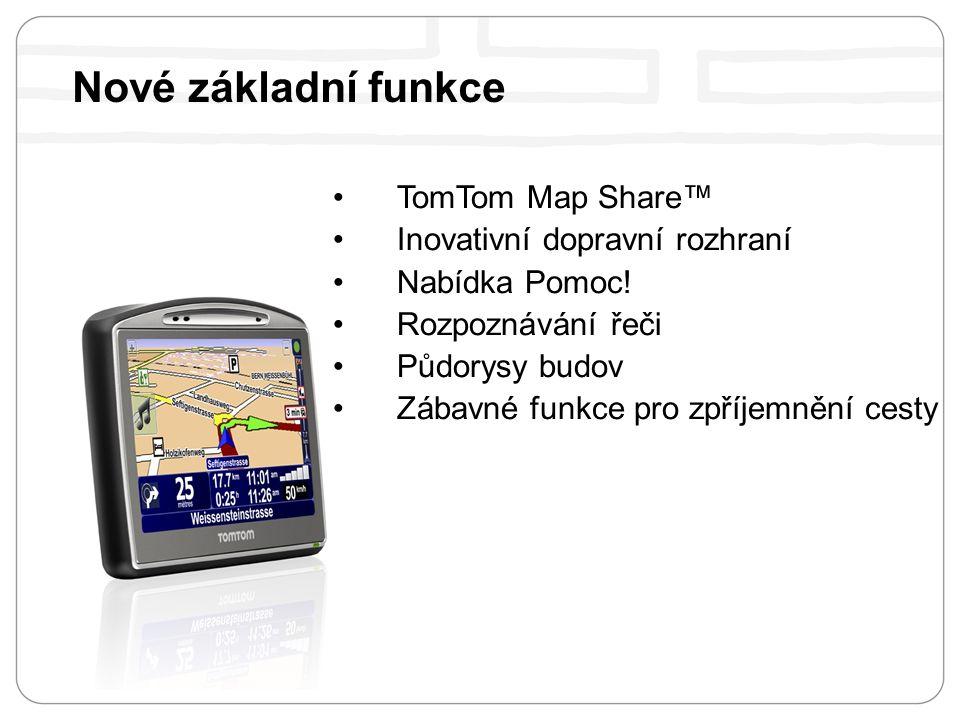 Nové základní funkce TomTom Map Share™ Inovativní dopravní rozhraní Nabídka Pomoc.