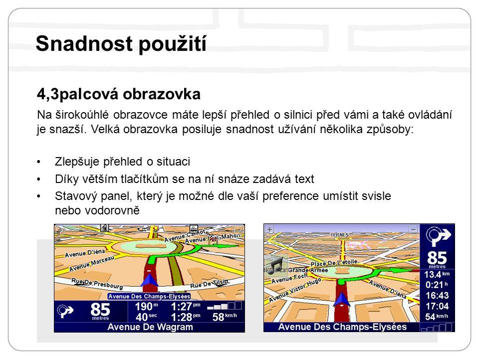 4,3palcová obrazovka Na širokoúhlé obrazovce máte lepší přehled o silnici před vámi a také ovládání je snazší.