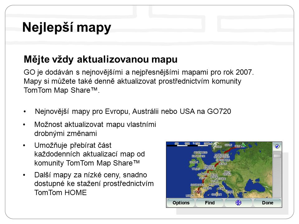 Nejlepší mapy Mějte vždy aktualizovanou mapu GO je dodáván s nejnovějšími a nejpřesnějšími mapami pro rok 2007.