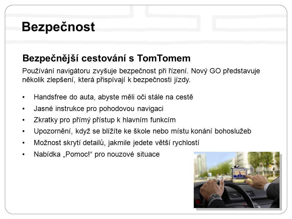 Bezpečnost Bezpečnější cestování s TomTomem Používání navigátoru zvyšuje bezpečnost při řízení.