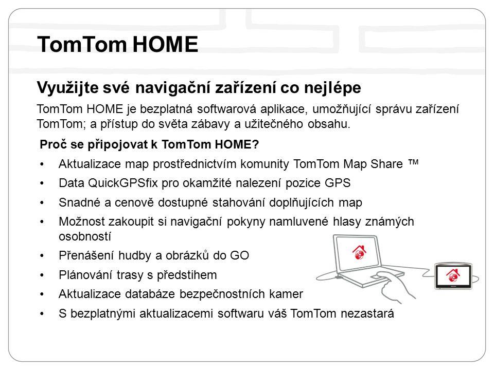 Využijte své navigační zařízení co nejlépe TomTom HOME je bezplatná softwarová aplikace, umožňující správu zařízení TomTom; a přístup do světa zábavy a užitečného obsahu.