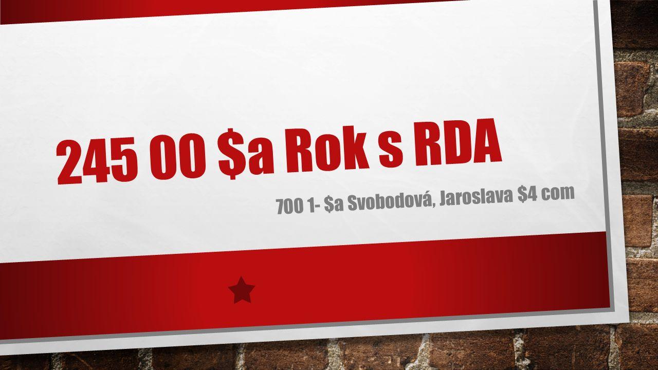 245 00 $a Rok s RDA 700 1- $a Svobodová, Jaroslava $4 com