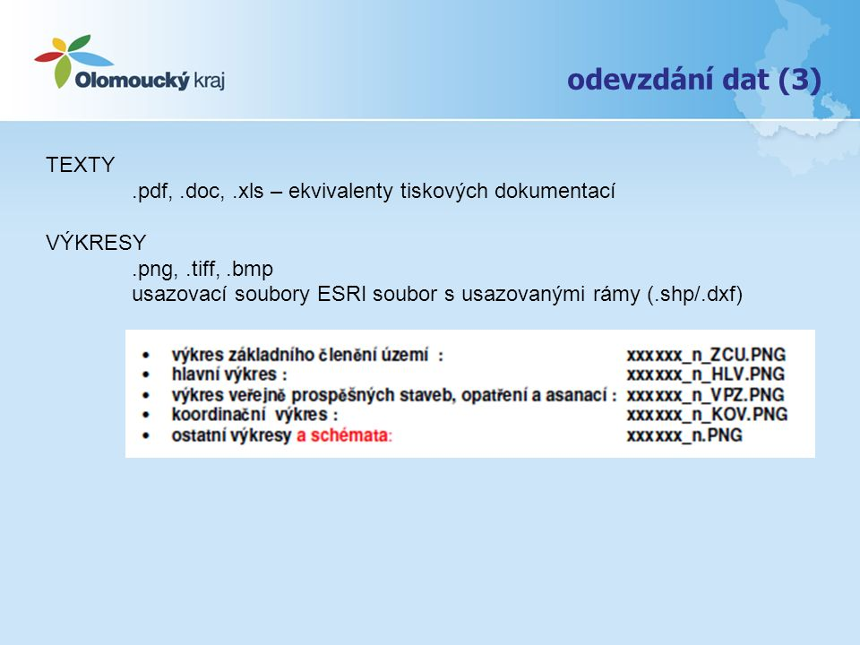 odevzdání dat (3) TEXTY.pdf,.doc,.xls – ekvivalenty tiskových dokumentací VÝKRESY.png,.tiff,.bmp usazovací soubory ESRI soubor s usazovanými rámy (.sh