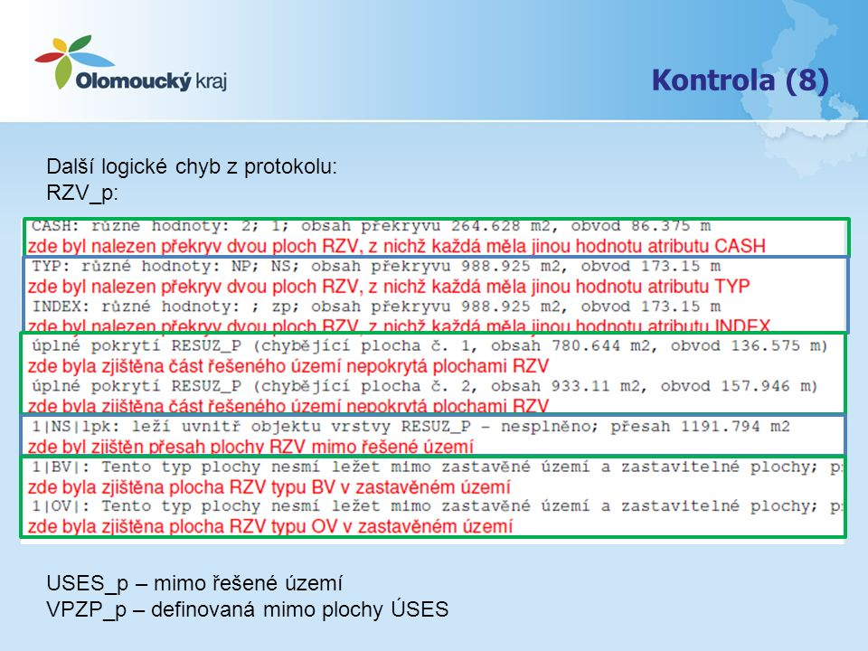 Další logické chyb z protokolu: RZV_p: USES_p – mimo řešené území VPZP_p – definovaná mimo plochy ÚSES Kontrola (8)