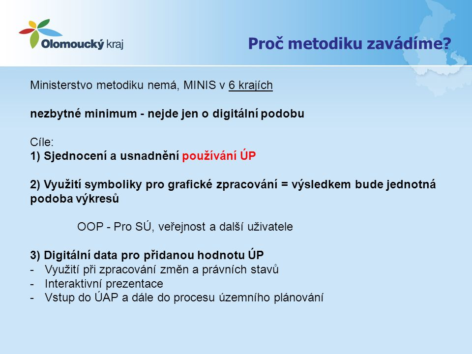 Proč metodiku zavádíme? Ministerstvo metodiku nemá, MINIS v 6 krajích nezbytné minimum - nejde jen o digitální podobu Cíle: 1) Sjednocení a usnadnění