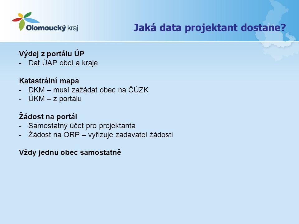 Jaká data projektant dostane? Výdej z portálu ÚP -Dat ÚAP obcí a kraje Katastrální mapa -DKM – musí zažádat obec na ČÚZK -ÚKM – z portálu Žádost na po