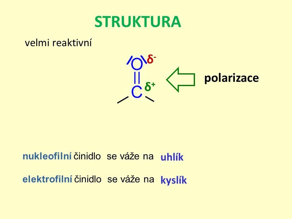 nukleofilní činidlo se váže na δ+δ+ δ-δ- polarizace uhlík elektrofilní činidlo se váže na kyslík STRUKTURA velmi reaktivní
