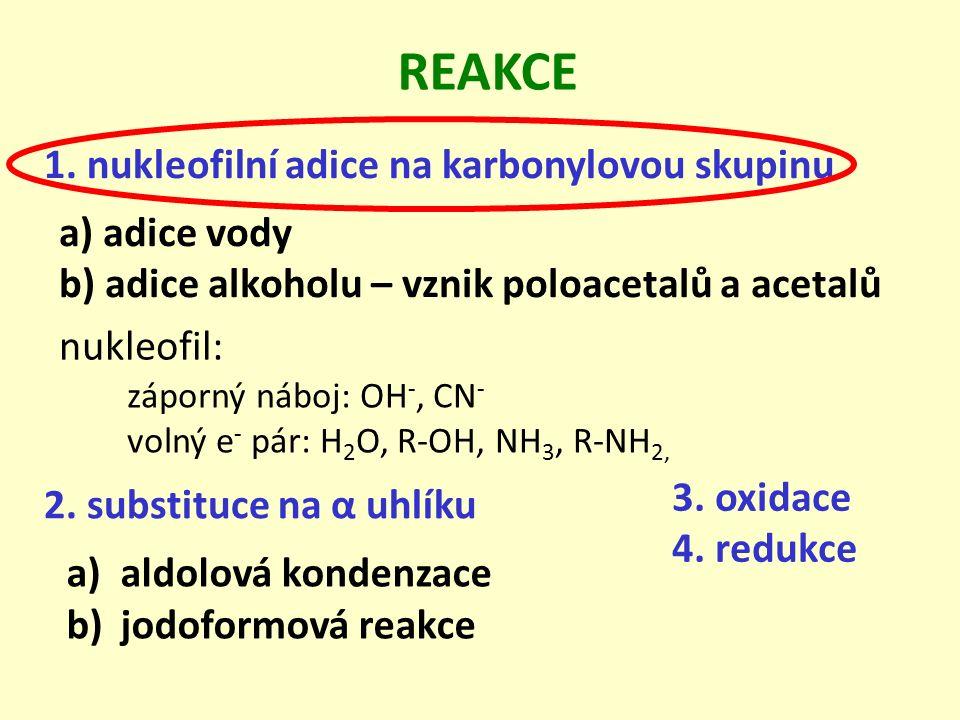 a) adice vody b) adice alkoholu – vznik poloacetalů a acetalů 1. nukleofilní adice na karbonylovou skupinu REAKCE nukleofil: záporný náboj: OH -, CN -