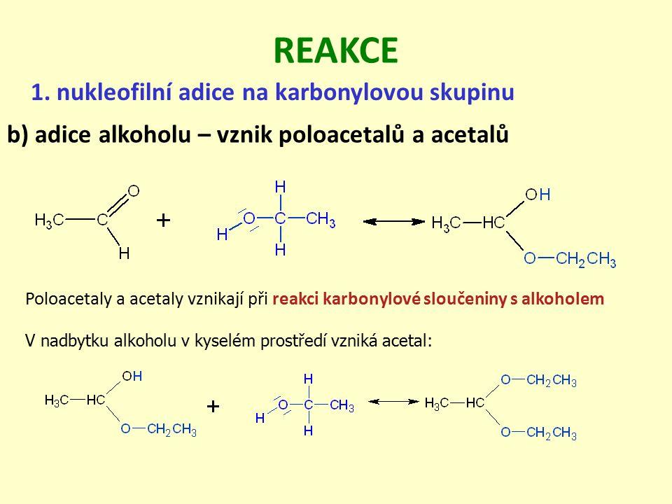 b) adice alkoholu – vznik poloacetalů a acetalů 1. nukleofilní adice na karbonylovou skupinu REAKCE Poloacetaly a acetaly vznikají při reakci karbonyl