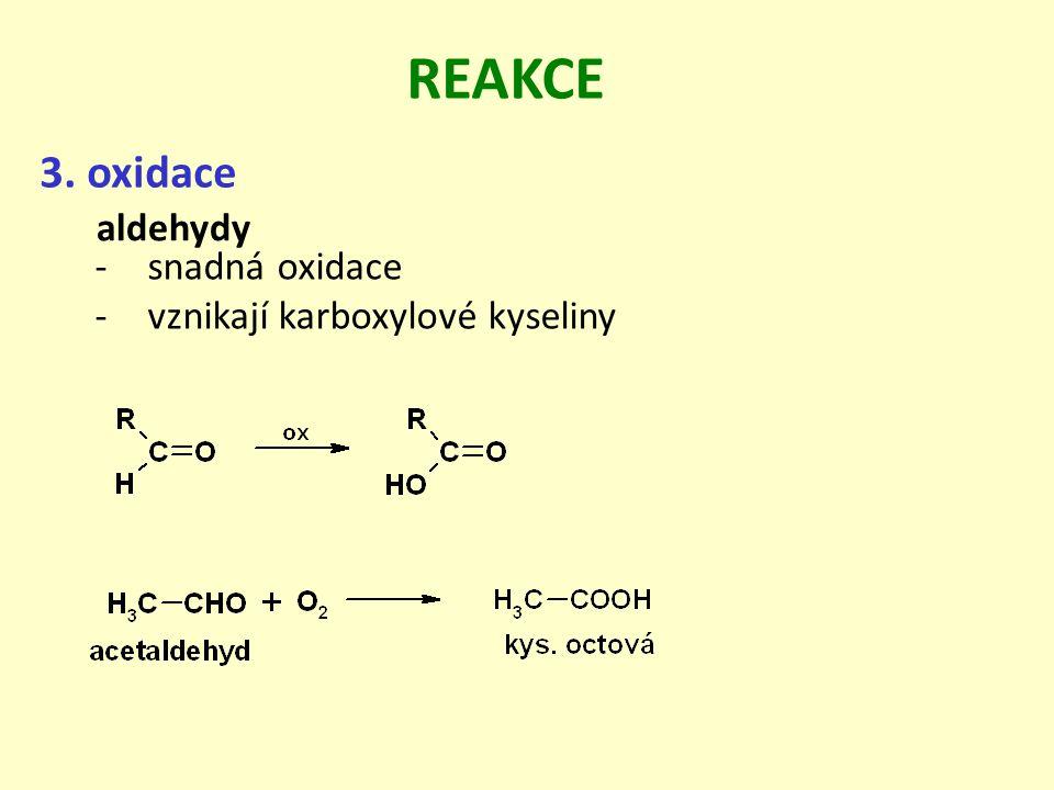 REAKCE 3. oxidace -snadná oxidace -vznikají karboxylové kyseliny aldehydy
