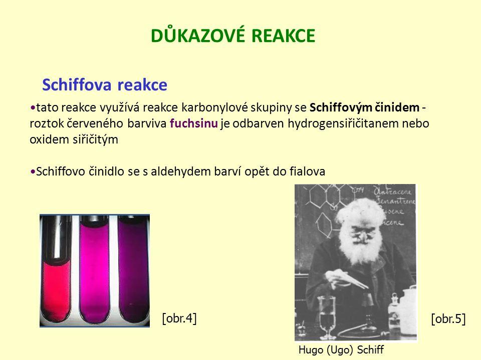 Schiffova reakce tato reakce využívá reakce karbonylové skupiny se Schiffovým činidem - roztok červeného barviva fuchsinu je odbarven hydrogensiřičitanem nebo oxidem siřičitým Schiffovo činidlo se s aldehydem barví opět do fialova DŮKAZOVÉ REAKCE [obr.4] [obr.5] Hugo (Ugo) Schiff