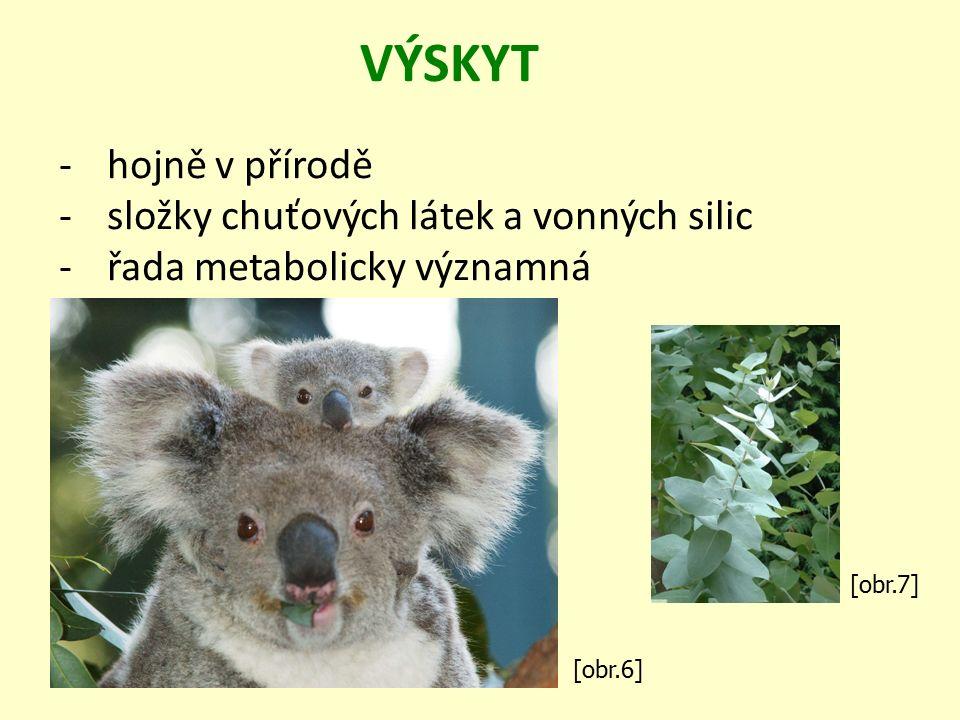-hojně v přírodě -složky chuťových látek a vonných silic -řada metabolicky významná VÝSKYT [obr.6] [obr.7]