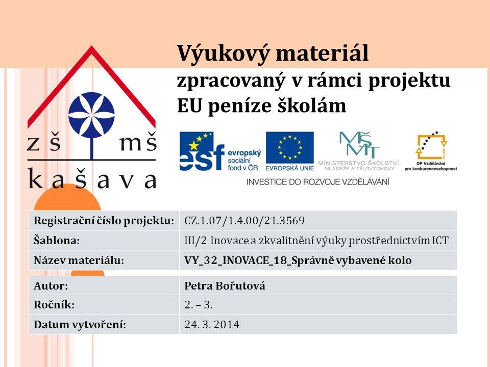 Výukový materiál zpracovaný v rámci projektu EU peníze školám Registrační číslo projektu:CZ.1.07/1.4.00/21.3569 Šablona:III/2 Inovace a zkvalitnění výuky prostřednictvím ICT Název materiálu:VY_32_INOVACE_18_Správně vybavené kolo Autor:Petra Bořutová Ročník:2.