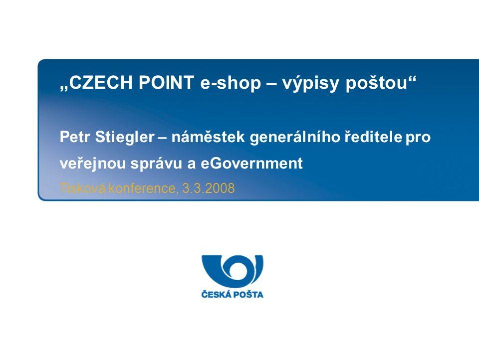 """""""CZECH POINT e-shop – výpisy poštou Petr Stiegler – náměstek generálního ředitele pro veřejnou správu a eGovernment Tisková konference, 3.3.2008"""