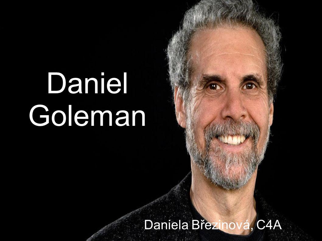 Daniel Goleman Americký psycholog Narozen 7.3.1946 Stockton USA Emoční a sociální inteligence a pozornost 12 let přispíval → Behaviorální psychologie Vede tréninkové programy v oblasti vedení lidí