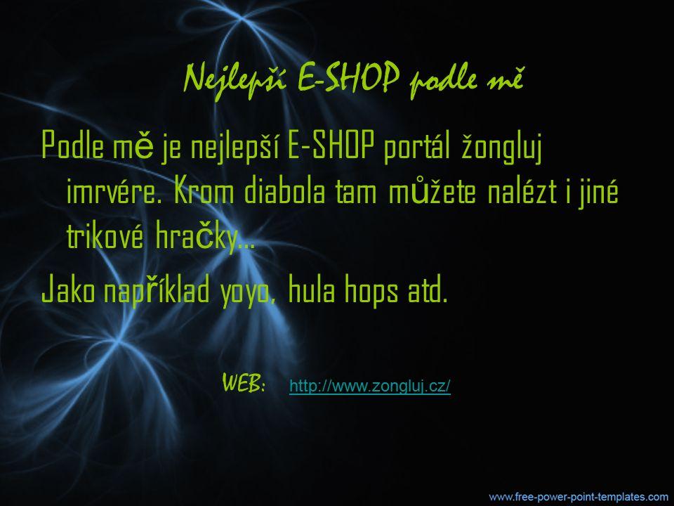Nejlepší E-SHOP podle mě Podle m ě je nejlepší E-SHOP portál žongluj imrvére.